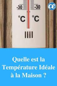 température idéale pour chambre bébé quelle est la température idéale à la maison