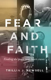 Fear And Faith Finding The Peace Your Heart Craves By Trillia J