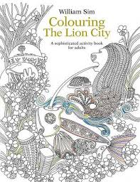 Colouring The Lion City A Sophisticated Activity Book For Adults By William Sim