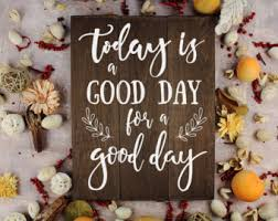 Today Is A Good Day For Office Wall Art Kitchen Decor Rustic