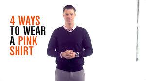 dress smarter 4 ways to wear a pink shirt youtube