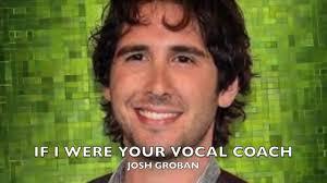 if i were your vocal coach josh groban