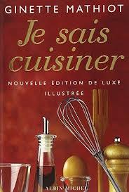 je sais cuisiner ginette mathiot 9782226142740 je sais cuisiner luxe cuisine gastronomie