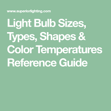light bulb sizes types shapes color temperatures reference
