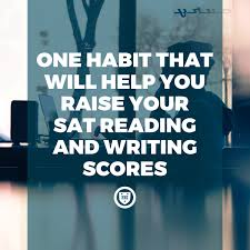 One Habit That Will Help You Raise Your SAT Reading Writing Scores