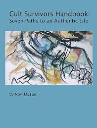 Cult Survivors Handbook Seven Paths To An Authentic Life By Muster Nori