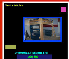 plans for loft beds 165402 woodworking plans and projects