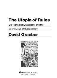 The Utopia Of Rules On Technology Stupidity And Secret Joys Bureaucracy