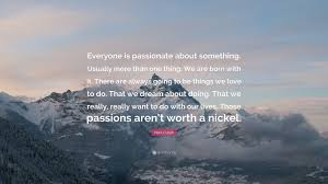 Mark Cuban Quote Everyone Is Passionate About Something Usually More Than One Thing