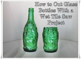 cutting glass tile with saw how to cut glass bottles with a tile saw project the