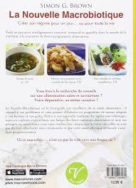 cuisine macrobiotique amazon fr la nouvelle macrobiotique créer régime pour un