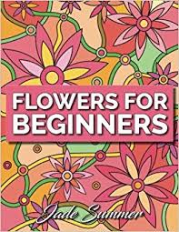 Amazon Flowers For Beginners An Adult Coloring Book With Simple Flower Designs And Easy Floral Patterns Stress Relief Relaxation