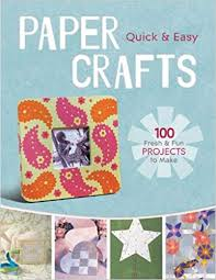 Quick Easy Paper Crafts 100 Fresh Fun Projects To Make Lark Books 9781600598203 Amazon