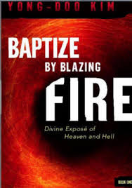 Baptize By Blazing Fire Divine Expose Of Heaven And Hell