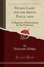 100 Aristo Studios Studio Light And The Eagle 1910 Vol 1 A Magazine Of