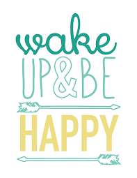 Quotes About Happiness Wake Up Be Happy Free Printable Sign