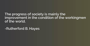 Rutherford B Hayes Corporations The Progress Of Society Is Mainly Improvement In Con