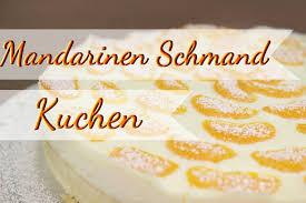 mandarinen schmand kuchen fruchtige kuchen rezepte selber backen auch als blechkuchen