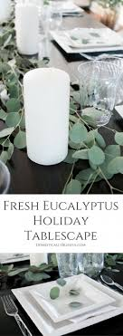 Ad This Fresh Eucalyptus Holiday Tablescape Is Both Elegant Very Simple To Create