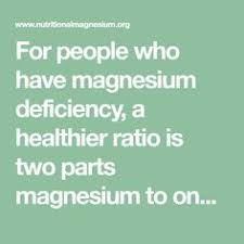For People Who Have Magnesium Deficiency A Healthier Ratio Is Two Parts To One