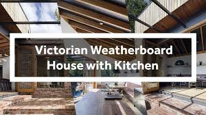 100 Weatherboard House Designs Restoring A Victorian With Kitchen As Its Soul