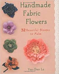 Handmade Fabric Flowers 32 Beautiful Blooms To Make You Zhen Lu 9781250009029 Amazon Books