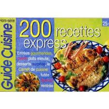 guide cuisine recettes cuisine hors série n 06 200 recettes express