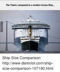 the titanic compared to a modern cruise ship ship size comparison