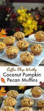 Dunkin Donuts Pumpkin Muffin 2017 by Coffee Shop Worthy Coconut Pumpkin Pecan Muffins 31 Daily