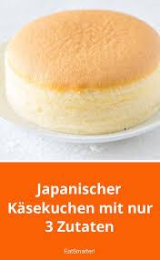 japanischer käsekuchen mit nur 3 zutaten 3 zutaten kuchen