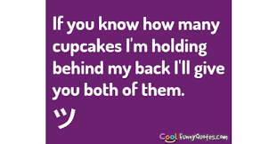 If You Know How Many Cupcakes Im Holding Behind My Back Ill Give Both Of