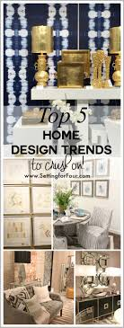 Top 5 Home Design Trends To Crush On - Setting For Four Hottest Interior Design Trends For 2018 And 2019 Gates Interior Pictures About 2017 Home Decor Trends Remodel Inspiration Ideas Design Park Square Homes 8 To Enhance Your New 30 Of 2016 Hgtv 10 That Are Outdated Living Catalogs Trend Best Whats Trending For