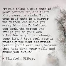 A True Soul Mate Is A Mirror Elizabeth Gilbert Quote