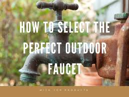 Leaking Outdoor Faucet Freezing by How To Select The Perfect Outdoor Faucet Outside Water Tap Hose