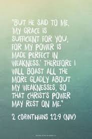 Life Verse For One Of My Loves But He Said To Me Grace Is Sufficient You Power Made Perfect In Weakness Therefore I Will Boast All