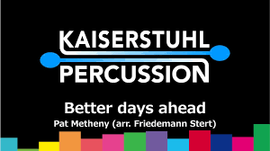 kaiserstuhl percussion better days ahead pat metheny arr