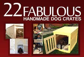 22 fabulous handmade dog crates spartadog blog