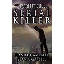 The Evolution Of A Serial Killer By Sean Campbell