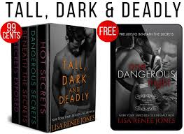 You Can Get The ENTIRE TALL DARK DEADLY Series Including Hot Secrets Dangerous Beneath And Exposed For Just 99 Cents