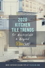 2020 kitchen tile trends for backsplash beyond tile