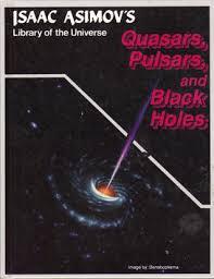 Black Holes Pulsars And Quasars By Isaac Asimov