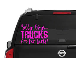 Silly Boys Trucks Are For Girls Car Window Decal Windshield Silly Boys Are For Trucks Girls Album On Imgur Boys These Are For Girls Jeep Off Road Spare Tire Cover Redneck Sticker Decal Value Pack Decalcomania Beautiful Custom Vinyl Stickers Businessexplicit Graphics Trucks Decals Car Windows Girlie Products Decalsmaniacom Your Sticker Shop Your Car Trucker Girl T Shirt Thats A Cool Tee Wagon