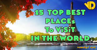15 Top Best Places To Visit In The World