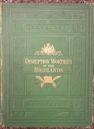 Disruption Worthies Of The Highlands Another Memorial 1843
