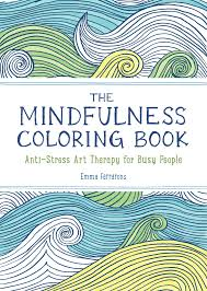 Mindfulness Coloring Book Anti Stress Art Therapy For Busy People The Series Emma Farrarons 9781615192823 Amazon Books