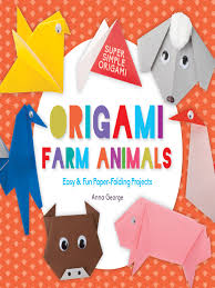 Title Details For Origami Farm Animals Easy Fun Paper Folding Projects By Anna