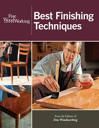 fine woodworking best finishing techniques editors of fine