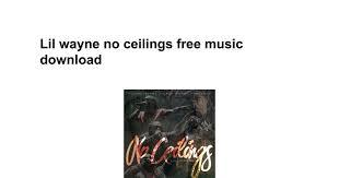 Lil Wayne No Ceilings 2 Tracklist by Lil Wayne No Ceilings Free Music Download Google Docs
