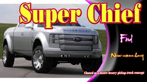 100 Ford Chief Truck 2019 Ford Super Chief 2019 Ford Super Chief Crew Cab 2019 Ford