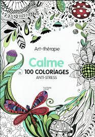ARTTHERAPIE Calme 100 Coloriage Antistress Collectif Livre